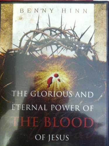 The Glorious and Eternal Power of the Blood of Jesus: Benny Hinn Ministries