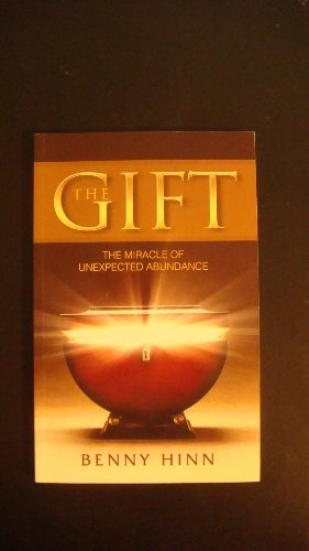 The Gift ( the Miracle of Unexpected: BENNY HINN