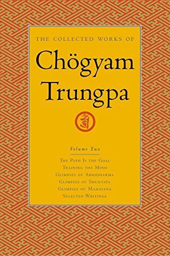 The Collected Works of Chogyam Trungpa, Volume 2: The Path Is the Goal - Training the Mind - ...