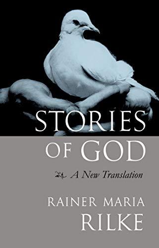 Stories of God: A New Translation: Rilke, Rainer Maria