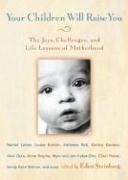 9781590300640: Your Children Will Raise You: The Joys, Challenges, and Life Lessons of Motherhood