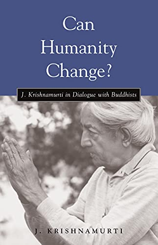 CAN HUMANITY CHANGE? J Krishnamurti in Dialogue with Buddhists. Edited by David Skitt