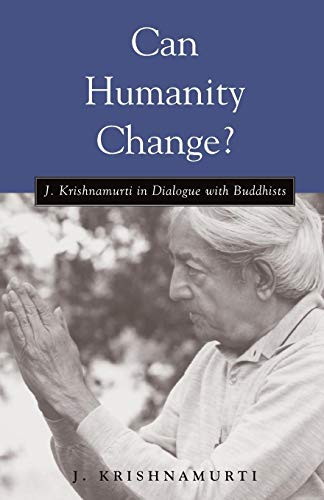 9781590300725: Can Humanity Change?: J. Krishnamurti in Dialogue with Buddhists