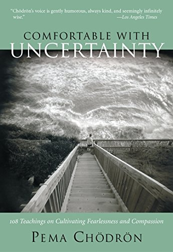COMFORTABLE WITH UNCERTAINTY: 108 Teachings On Cultivating Fearlessness & Compassion (q)