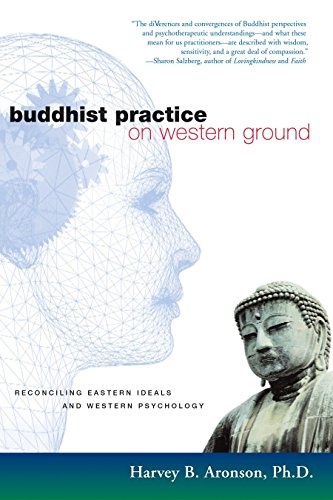 Buddhist Practice on Western Ground: Reconciling Eastern Ideals and Western Psychology: Aronson, ...