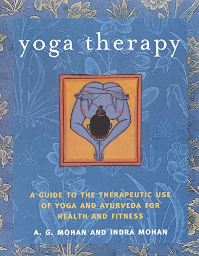 Yoga Therapy: A Guide to the Therapeutic Use of Yoga and Ayurveda for Health and Fitness: A.G. ...
