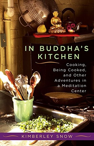 9781590301470: In Buddha's Kitchen: Cooking, Being Cooked, and Other Adventures in a Meditation Center