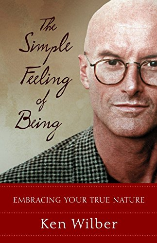 The Simple Feeling of Being: Embracing Your True Nature: Wilber, Ken