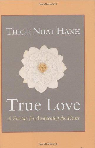 True Love: A Practice for Awakening the Heart: Hanh, Thich Nhat;Chodzin, Sherab;Nhat Hanh;Kohn, ...