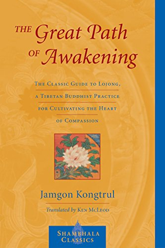 GREAT PATH OF AWAKENING: The Classic Guide To Lojong, A Tibetan Buddhist Practice.