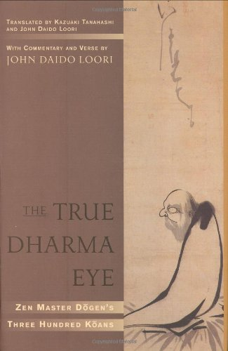 9781590302422: The True Dharma Eye: Zen Master Dogen's Three Hundred Koans