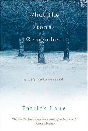 What the Stones Remember: A Life Rediscovered: Lane, Patrick