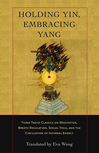 9781590302637: Holding Yin, Embracing Yang: Three Taoist Classics on Meditation, Breath Regulation, Sexual Yoga, and the Circulation of Internal Energy