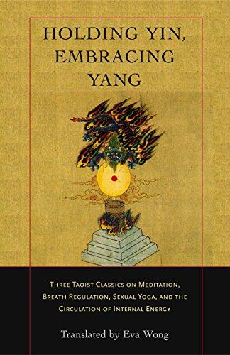 9781590302637: Holding Yin, Embracing Yang: Three Taoist Classics on Meditation, Breath Regulation, Sexual Yoga, and the Circulation of Internal Energy