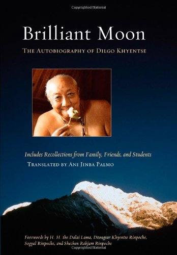 Brilliant Moon: The Autobiography of Dilgo Khyentse: Palmo, Ani Jinba (translated and compiled by);...