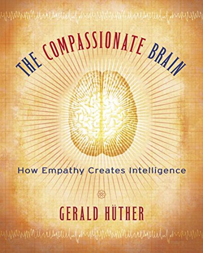 The Compassionate Brain: How Empathy Creates Intelligence: Gerald H�ther