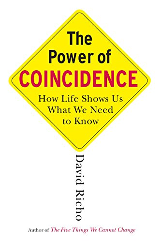 The Power of Coincidence: How Life Shows Us What We Need to Know: Richo, David