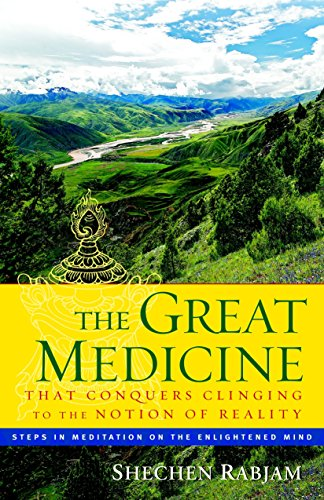 9781590304402: The Great Medicine That Conquers Clinging to the Notion of Reality: Steps in Meditation on the Enlightened Mind