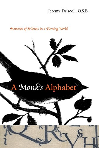 A Monk's Alphabet: Moments of Stillness in a Turning World: Driscoll, Jeremy