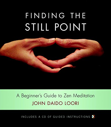 FINDING THE STILL POINT: A Beginners Guide To Zen Meditation (includes audio CD)