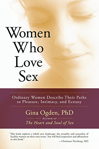 9781590305034: Women Who Love Sex: Ordinary Women Describe Their Paths to Pleasure, Intimacy, and Ecstasy