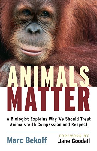 9781590305225: Animals Matter: A Biologist Explains Why We Should Treat Animals with Compassion and Respect