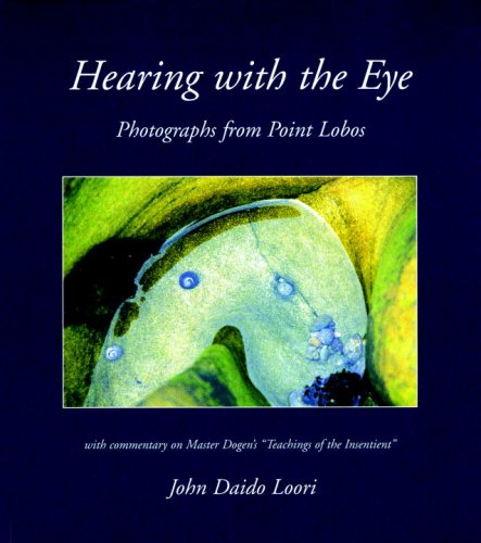 Hearing with the Eye: Photographs from Point Lobos (Dharma Communications) (1590305426) by Loori, John Daido