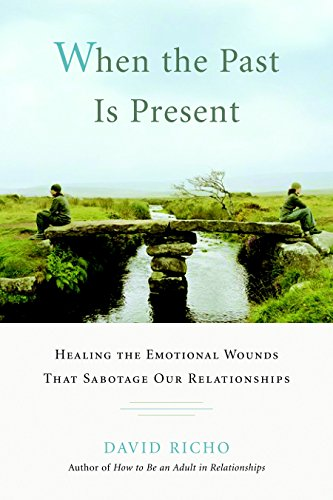9781590305713: When the Past Is Present: Healing the Emotional Wounds That Sabotage Our Relationships