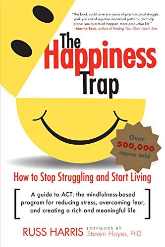9781590305843: The Happiness Trap: How to Stop Struggling and Start Living: A Guide to ACT