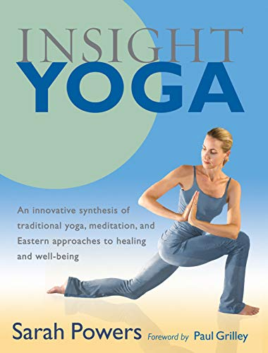 Insight Yoga: An Innovative Synthesis Of Traditional Yoga, Meditation, And Eastern Approaches To ...