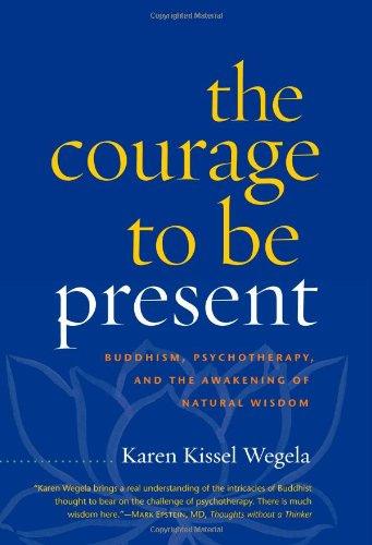 9781590306581: The Courage to Be Present: Buddhism, Psychotherapy, and the Awakening of Natural Wisdom