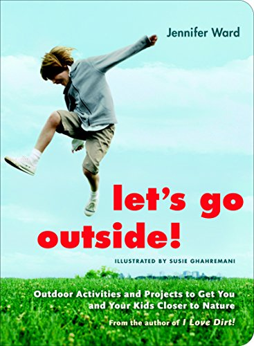 Let's Go Outside!: Outdoor Activities and Projects to Get You and Your Kids Closer to Nature: ...
