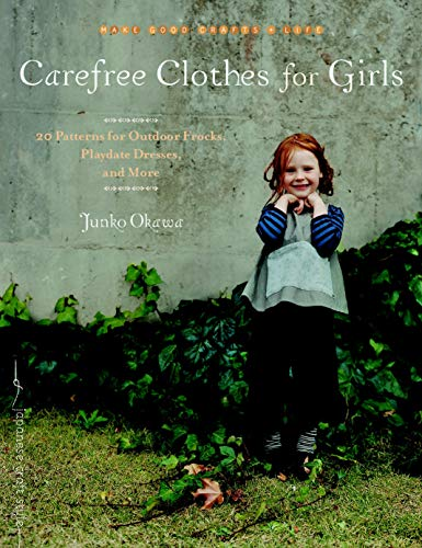 Carefree Clothes for Girls: 20 Patterns for Outdoor Frocks, Playdate Dresses, and More (Make Good: ...