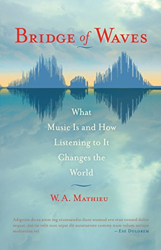 Bridge of Waves: What Music Is and How Listening to It Changes the World: W.A. Mathieu