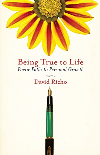 BEING TRUE TO LIFE : Poetic Paths to Personal Growth: Richo, David