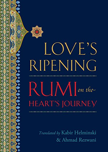 Love's Ripening: Rumi on the Heart's Journey: Jalal Al-Din Rumi,