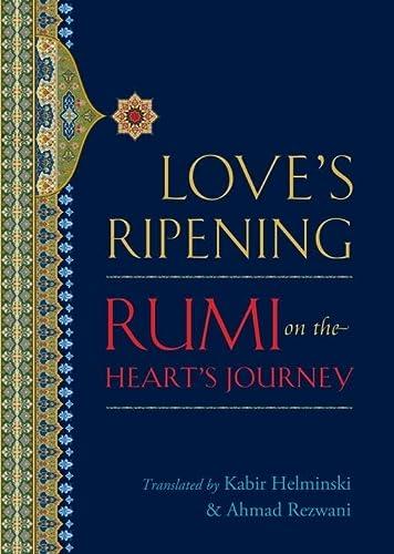 9781590307595: Love's Ripening: Rumi on the Heart's Journey