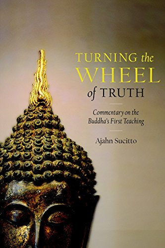 Turning The Wheel Of Truth: Commentary On The Buddha'S First Teaching: Ajahn Sucitto