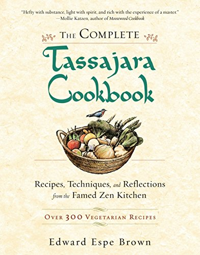 The Complete Tassajara Cookbook: Recipes, Techniques, and Reflections from the Famed Zen Kitchen: ...