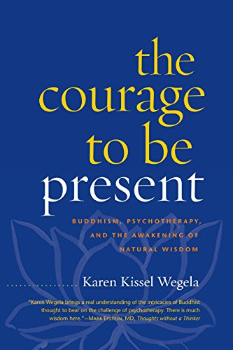 9781590308301: The Courage to Be Present: Buddhism, Psychotherapy, and the Awakening of Natural Wisdom