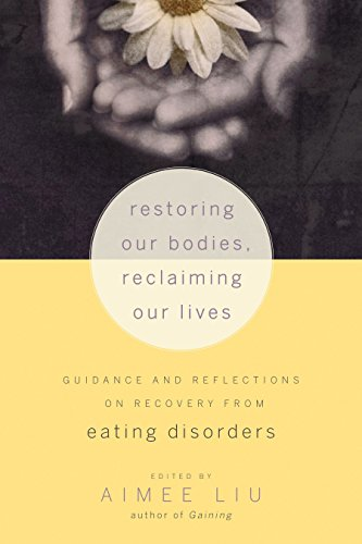 Restoring Our Bodies, Reclaiming Our Lives: Guidance and Reflections on Recovery from Eating ...