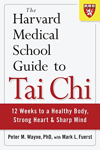 The Harvard Medical School Guide to Tai Chi: 12 Weeks to a Healthy Body, Strong Heart, and Sharp ...