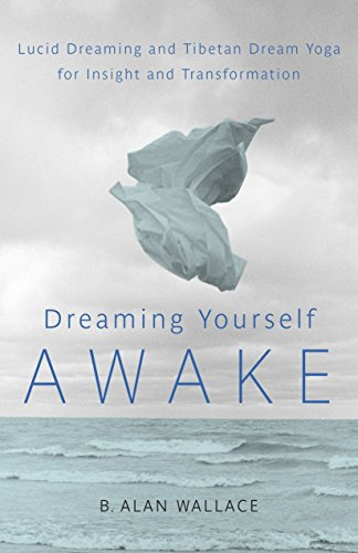 DREAMING YOURSELF AWAKE: Lucid Dreaming & Tibetan Dream Yoga For Insight & Transformation