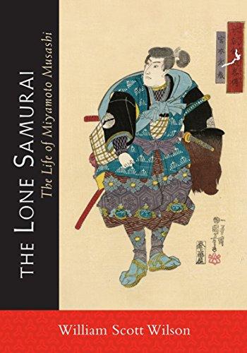 The Lone Samurai: The Life of Miyamoto Musashi: Wilson, William Scott