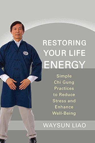 Restoring Your Life Energy: Simple Chi Gung Practices to Reduce Stress and Enhance Well-Being (1590309960) by Waysun Liao