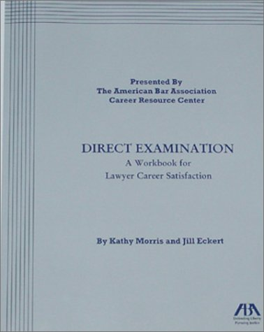 Direct Examination: A Workbook for Lawyer Career Satisfaction: Morris, Kathy