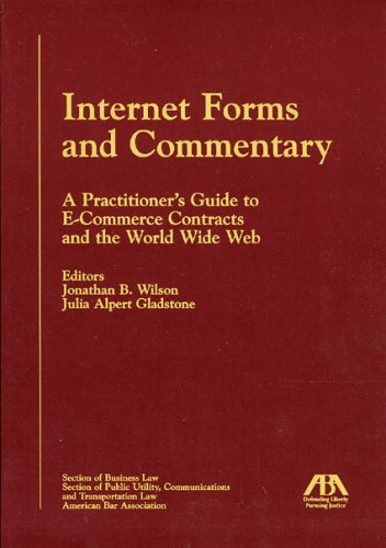 Internet Forms and Commentary: A Practitioner's Guide to E-Commerce Contracts and the World ...
