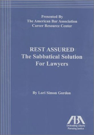 Rest Assured: The Sabbatical Solution for Lawyers: Gordon, Lori Simon; American Bar Association