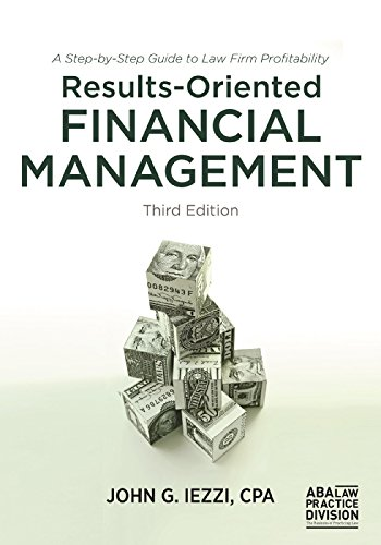 Results-Oriented Financial Management: A Step-by-Step Guide to Law Firm Profitability: Iezzi, John ...