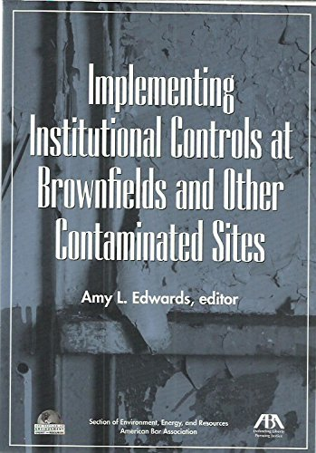 Institutional Controls: Their Implementation and Enforcement at Brownfields Sites